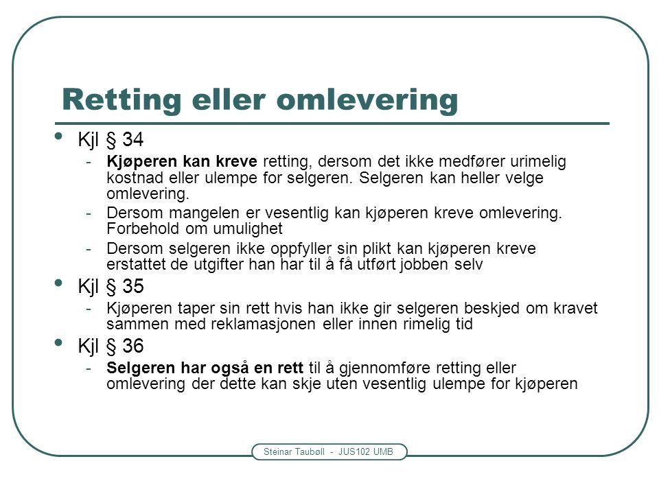 Steinar Taubøll - JUS102 UMB Retting eller omlevering Kjl § 34 -Kjøperen kan kreve retting, dersom det ikke medfører urimelig kostnad eller ulempe for