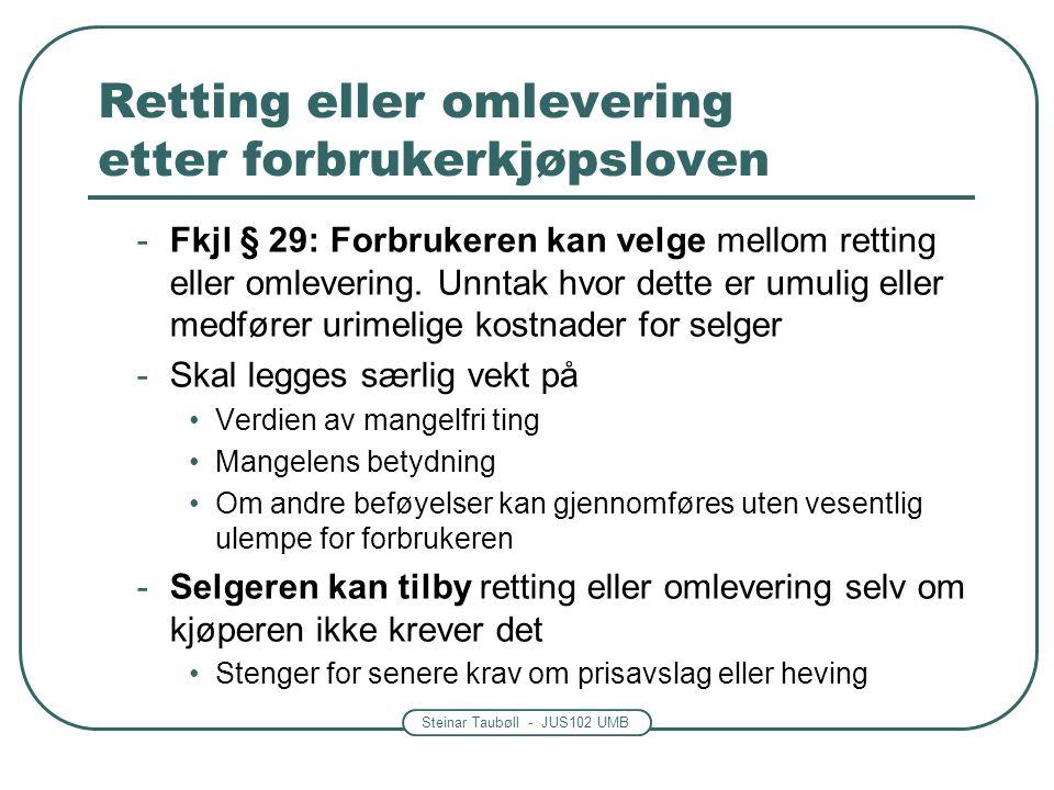 Steinar Taubøll - JUS102 UMB -Fkjl § 29: Forbrukeren kan velge mellom retting eller omlevering. Unntak hvor dette er umulig eller medfører urimelige k