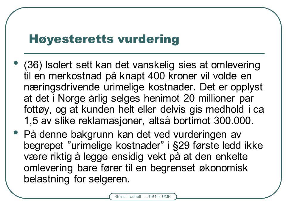 Steinar Taubøll - JUS102 UMB Høyesteretts vurdering (36) Isolert sett kan det vanskelig sies at omlevering til en merkostnad på knapt 400 kroner vil v