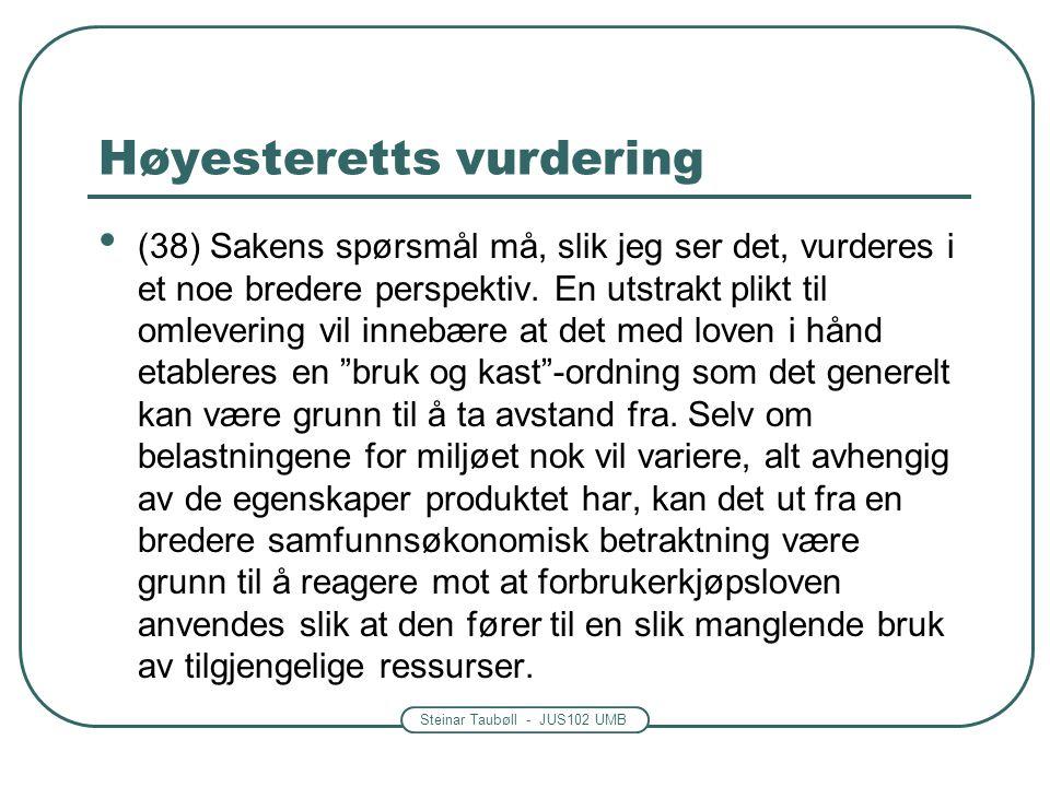 Steinar Taubøll - JUS102 UMB Høyesteretts vurdering (38) Sakens spørsmål må, slik jeg ser det, vurderes i et noe bredere perspektiv. En utstrakt plikt