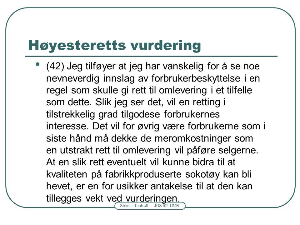 Steinar Taubøll - JUS102 UMB (42) Jeg tilføyer at jeg har vanskelig for å se noe nevneverdig innslag av forbrukerbeskyttelse i en regel som skulle gi