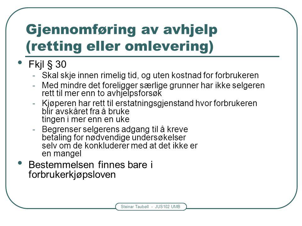 Steinar Taubøll - JUS102 UMB Gjennomføring av avhjelp (retting eller omlevering) Fkjl § 30 -Skal skje innen rimelig tid, og uten kostnad for forbruker