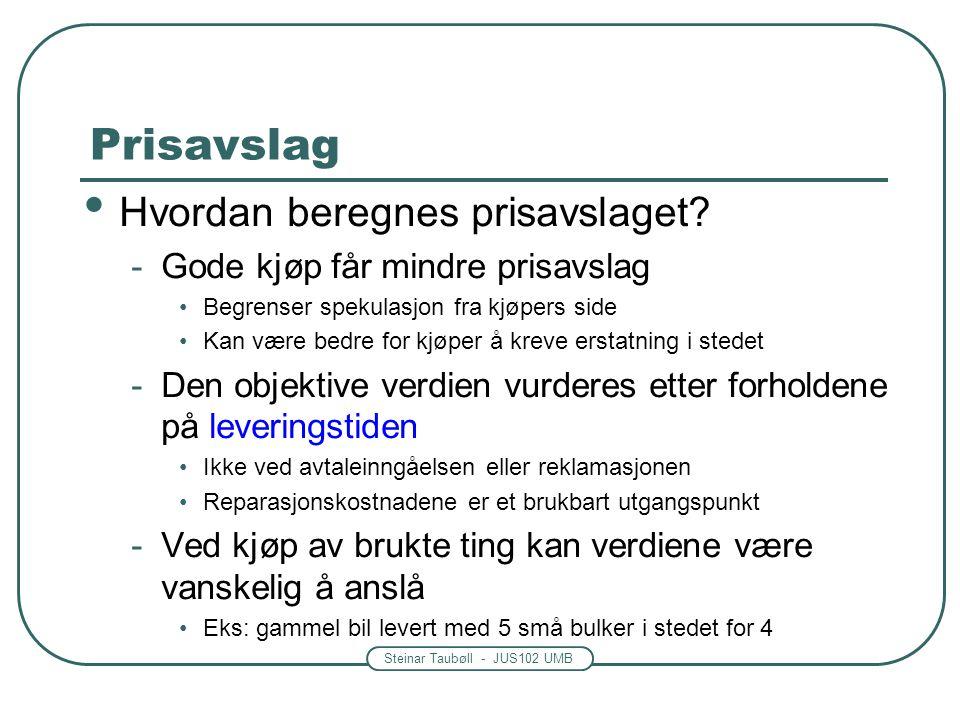 Steinar Taubøll - JUS102 UMB Prisavslag Hvordan beregnes prisavslaget? -Gode kjøp får mindre prisavslag Begrenser spekulasjon fra kjøpers side Kan vær