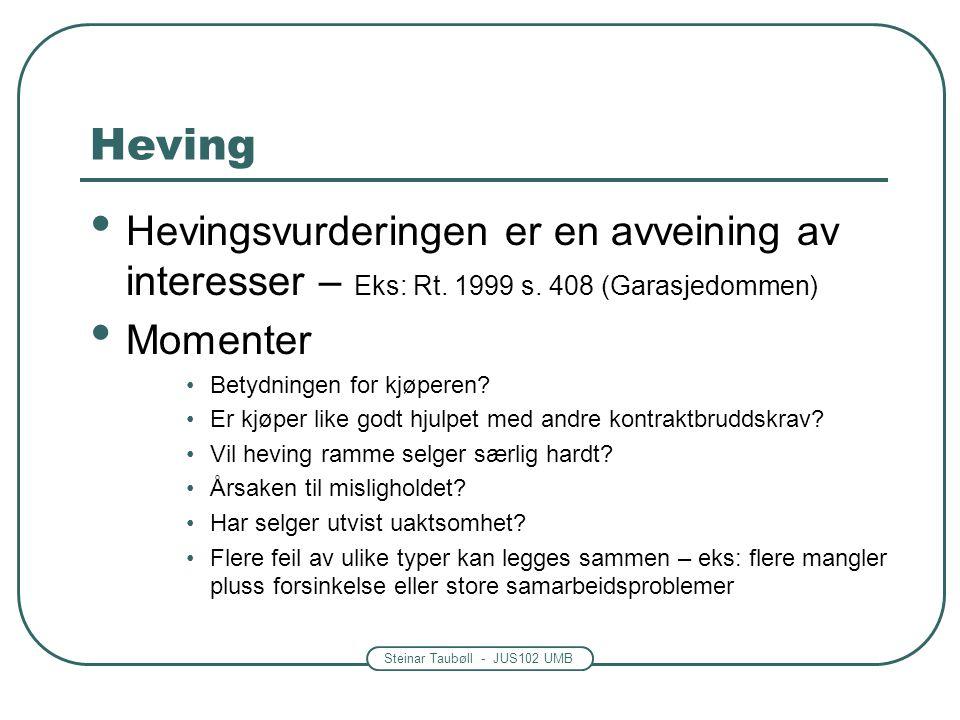 Steinar Taubøll - JUS102 UMB Heving Hevingsvurderingen er en avveining av interesser – Eks: Rt. 1999 s. 408 (Garasjedommen) Momenter Betydningen for k