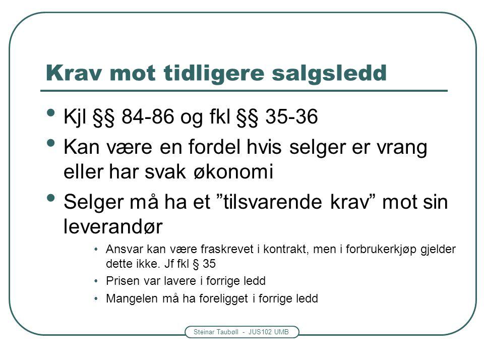Steinar Taubøll - JUS102 UMB Krav mot tidligere salgsledd Kjl §§ 84-86 og fkl §§ 35-36 Kan være en fordel hvis selger er vrang eller har svak økonomi