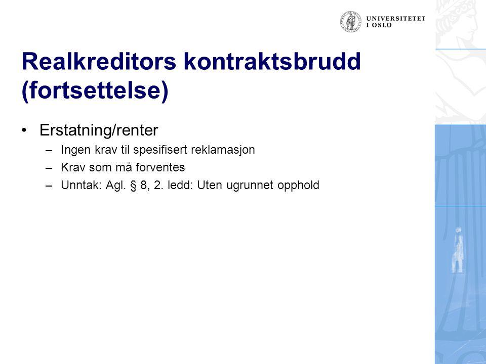 Realkreditors kontraktsbrudd (fortsettelse) Erstatning/renter –Ingen krav til spesifisert reklamasjon –Krav som må forventes –Unntak: Agl. § 8, 2. led