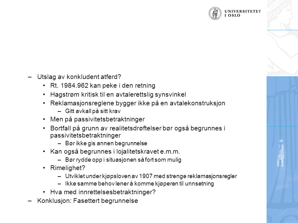 –Utslag av konkludent atferd? Rt. 1984.962 kan peke i den retning Hagstrøm kritisk til en avtalerettslig synsvinkel Reklamasjonsreglene bygger ikke på