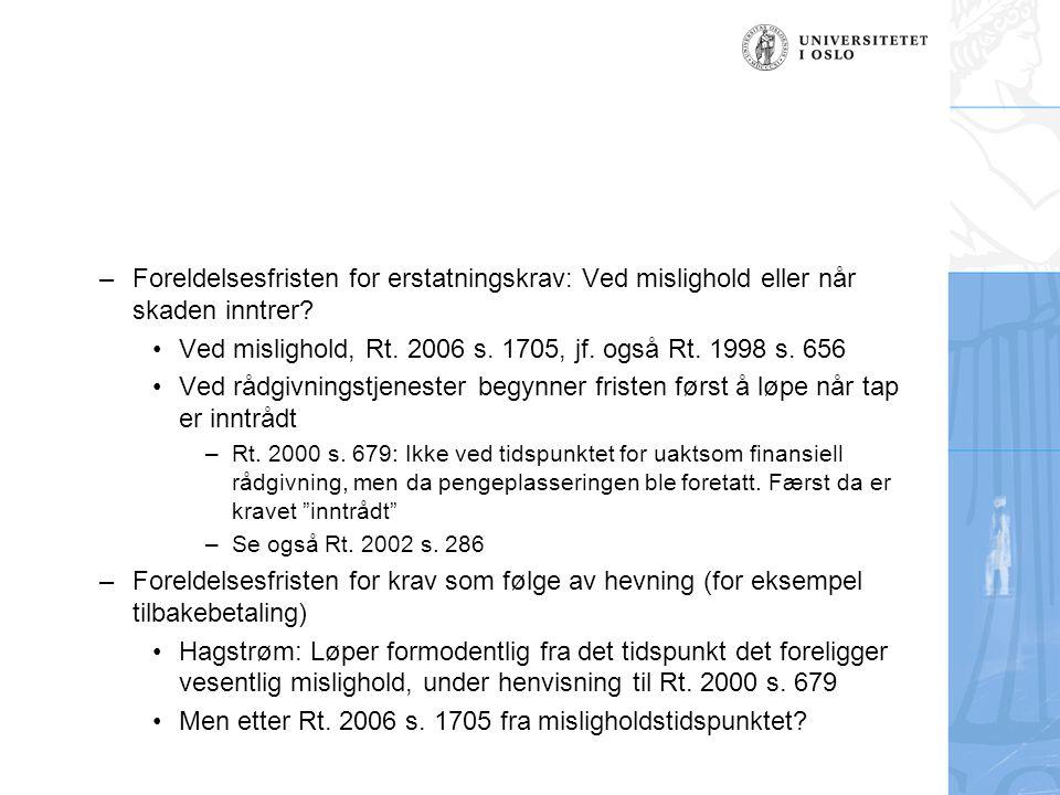 –Foreldelsesfristen for erstatningskrav: Ved mislighold eller når skaden inntrer? Ved mislighold, Rt. 2006 s. 1705, jf. også Rt. 1998 s. 656 Ved rådgi