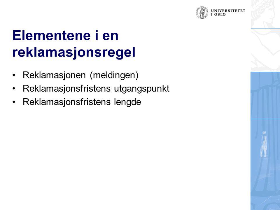 Reklamasjonen (meldingen) Form –I utgangspunktet formfrihet –Skriftlighet i særlige kontraktsforhold Innhold –Nøytral reklamasjon Fremsette kravet og identifiserer kontraktsbruddet –Spesifisert reklamasjon Angir sanksjonsform, for eksempel omlevering eller heving Forsendelsesrisikoen pålagt misligholder –Kjl § 82, jf avtl § 40