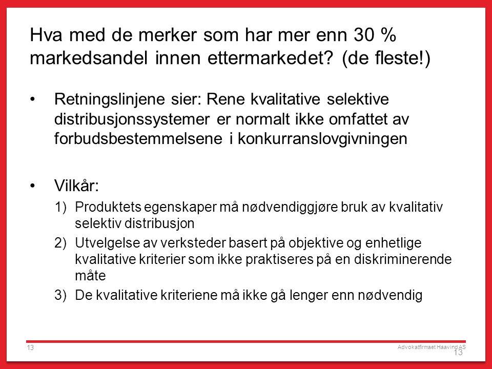 Advokatfirmaet Haavind AS 13 Hva med de merker som har mer enn 30 % markedsandel innen ettermarkedet.