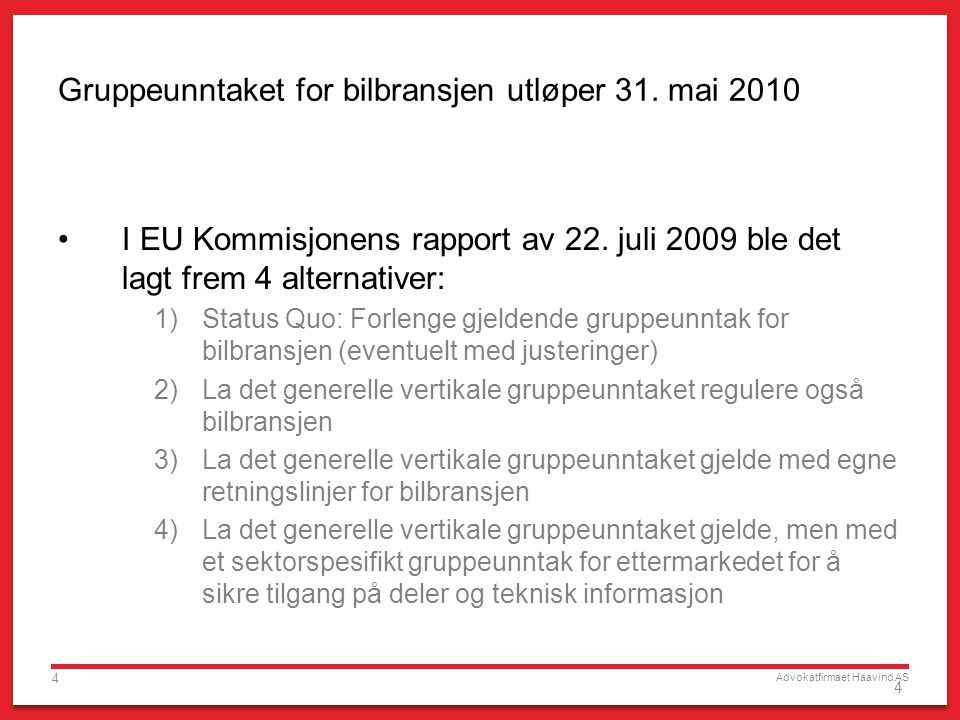 Advokatfirmaet Haavind AS 15 De neste trinn i prosessen: De nasjonale konkurransemyndigheter kan gi innspill til EU Kommisjonen forslag Lite industrien nå kan gjøre Hva med det vertikalegruppeunntaket som også er under regisjon, neppe større endringer, altså stort sett veldig likt någjeldende vertikale gruppeunntak
