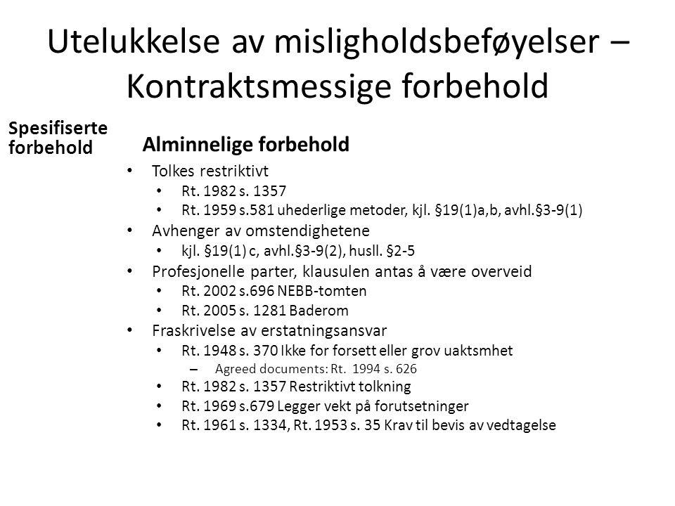 Utelukkelse av misligholdsbeføyelser – Kontraktsmessige forbehold Spesifiserte forbehold Alminnelige forbehold Tolkes restriktivt Rt. 1982 s. 1357 Rt.