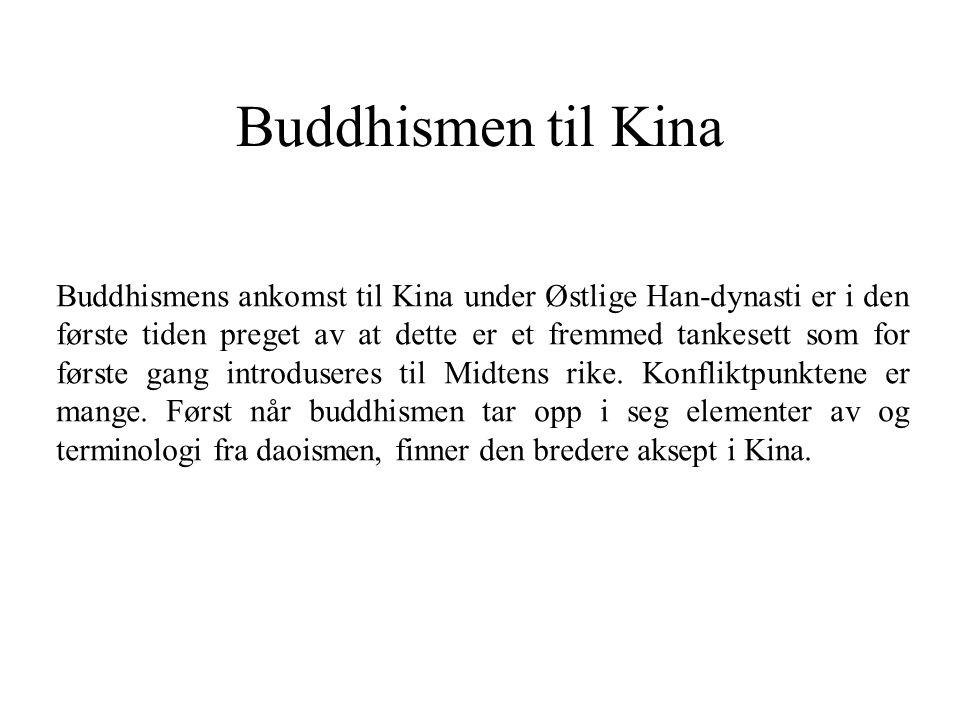 Buddhismen til Kina Buddhismens ankomst til Kina under Østlige Han-dynasti er i den første tiden preget av at dette er et fremmed tankesett som for fø