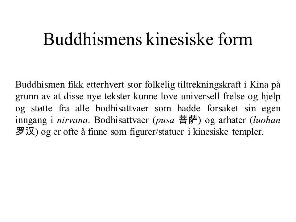 Buddhismens kinesiske form Buddhismen fikk etterhvert stor folkelig tiltrekningskraft i Kina på grunn av at disse nye tekster kunne love universell fr