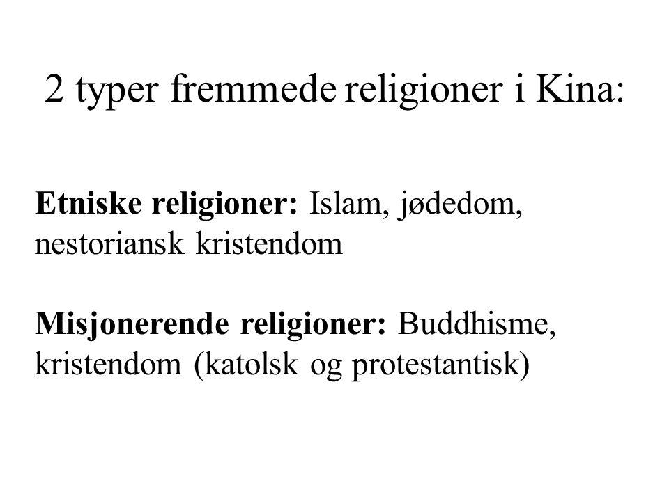2 typer fremmede religioner i Kina: Etniske religioner: Islam, jødedom, nestoriansk kristendom Misjonerende religioner: Buddhisme, kristendom (katolsk