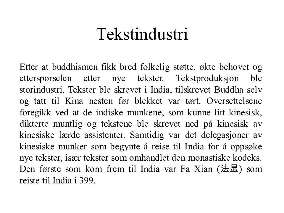 Tekstindustri Etter at buddhismen fikk bred folkelig støtte, økte behovet og etterspørselen etter nye tekster. Tekstproduksjon ble storindustri. Tekst