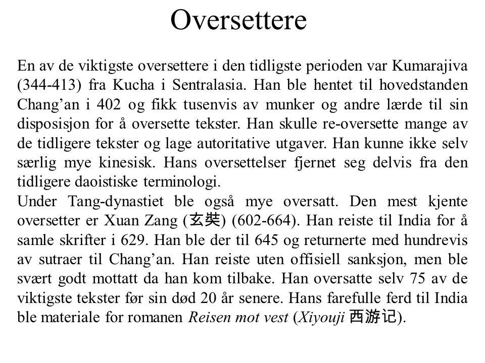Oversettere En av de viktigste oversettere i den tidligste perioden var Kumarajiva (344-413) fra Kucha i Sentralasia. Han ble hentet til hovedstanden