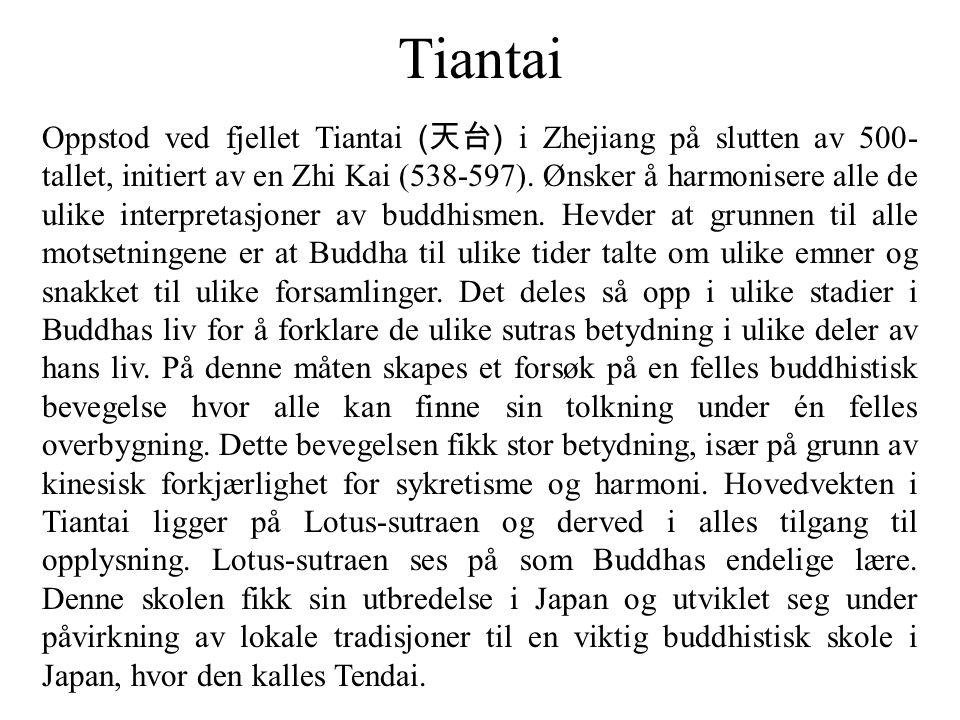 Tiantai Oppstod ved fjellet Tiantai ( 天台 ) i Zhejiang på slutten av 500- tallet, initiert av en Zhi Kai (538-597). Ønsker å harmonisere alle de ulike