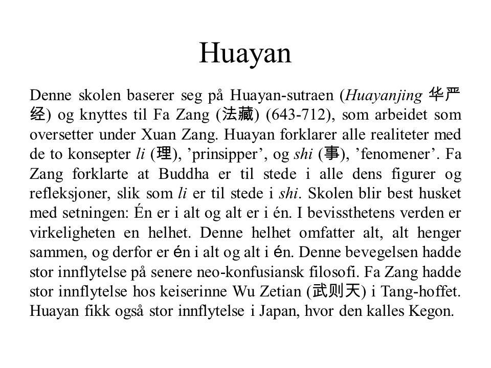 Huayan Denne skolen baserer seg på Huayan-sutraen (Huayanjing 华严 经 ) og knyttes til Fa Zang ( 法藏 ) (643-712), som arbeidet som oversetter under Xuan Z