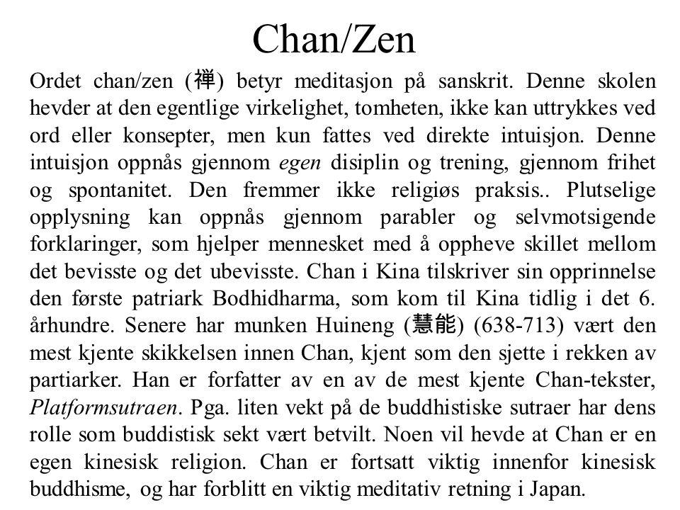 Chan/Zen Ordet chan/zen ( 禅 ) betyr meditasjon på sanskrit. Denne skolen hevder at den egentlige virkelighet, tomheten, ikke kan uttrykkes ved ord ell