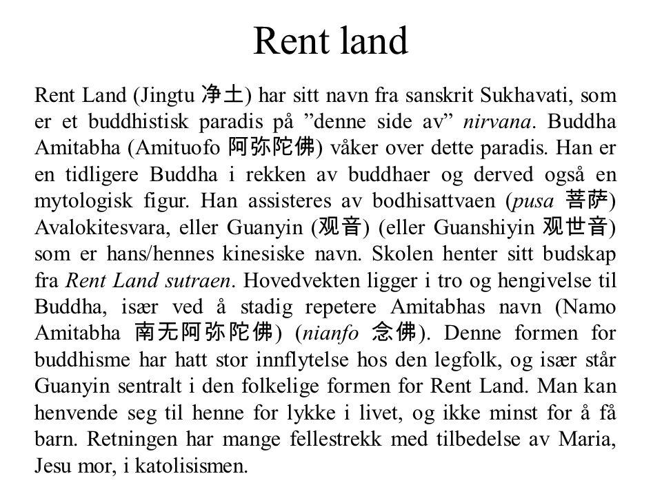 """Rent land Rent Land (Jingtu 净土 ) har sitt navn fra sanskrit Sukhavati, som er et buddhistisk paradis på """"denne side av"""" nirvana. Buddha Amitabha (Amit"""