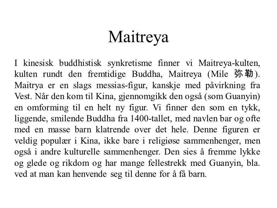 Maitreya I kinesisk buddhistisk synkretisme finner vi Maitreya-kulten, kulten rundt den fremtidige Buddha, Maitreya (Mile 弥勒 ). Maitrya er en slags me