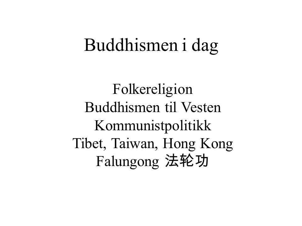 Buddhismen i dag Folkereligion Buddhismen til Vesten Kommunistpolitikk Tibet, Taiwan, Hong Kong Falungong 法轮功
