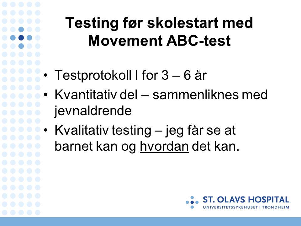 Testing før skolestart med Movement ABC-test Testprotokoll I for 3 – 6 år Kvantitativ del – sammenliknes med jevnaldrende Kvalitativ testing – jeg får se at barnet kan og hvordan det kan.