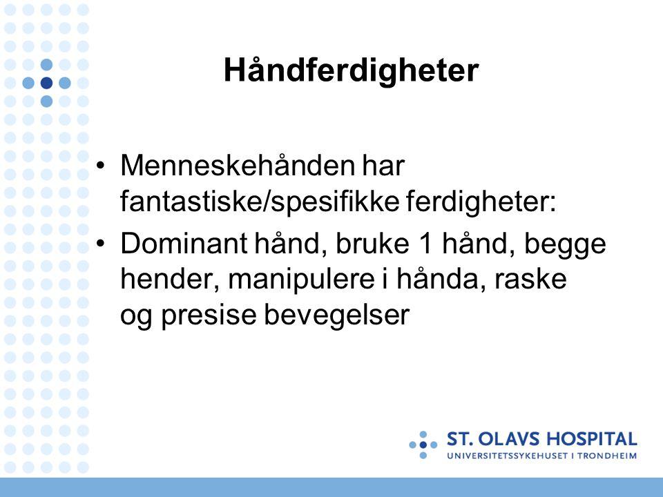 Håndferdigheter Menneskehånden har fantastiske/spesifikke ferdigheter: Dominant hånd, bruke 1 hånd, begge hender, manipulere i hånda, raske og presise bevegelser
