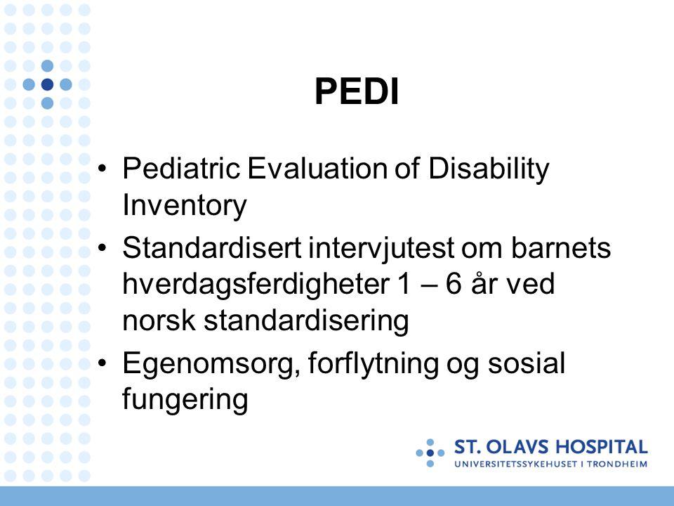 PEDI Pediatric Evaluation of Disability Inventory Standardisert intervjutest om barnets hverdagsferdigheter 1 – 6 år ved norsk standardisering Egenomsorg, forflytning og sosial fungering