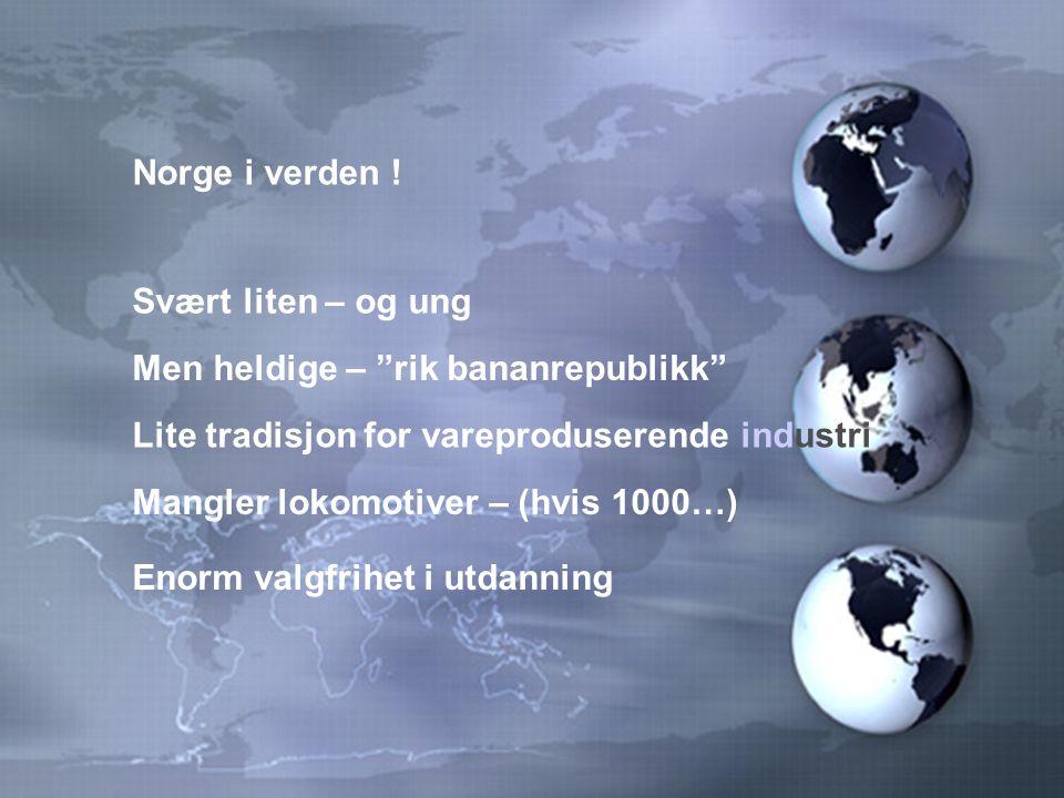"""Norge i verden ! Svært liten – og ung Men heldige – """"rik bananrepublikk"""" Lite tradisjon for vareproduserende industri Mangler lokomotiver – (hvis 1000"""