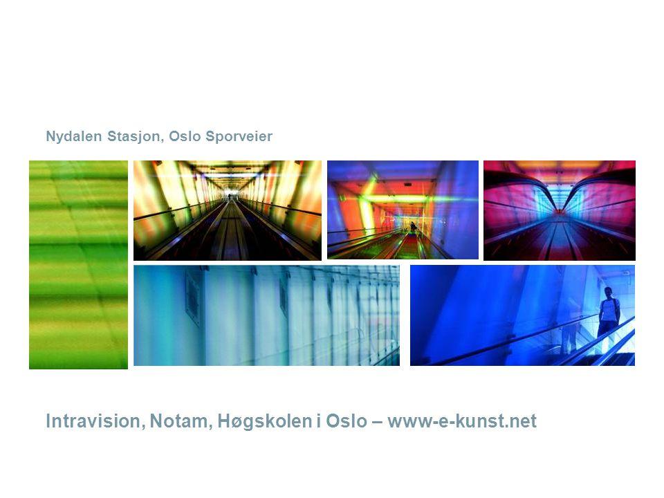 Nydalen Stasjon, Oslo Sporveier Intravision, Notam, Høgskolen i Oslo – www-e-kunst.net Status: Omprofilering hovedkontor Aker Brygge