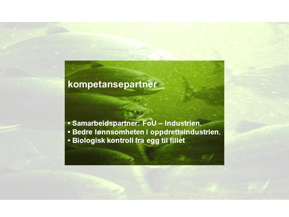 kompetansepartner Samarbeidspartner: FoU – Industrien. Bedre lønnsomheten i oppdrettsindustrien. Biologisk kontroll fra egg til fillèt