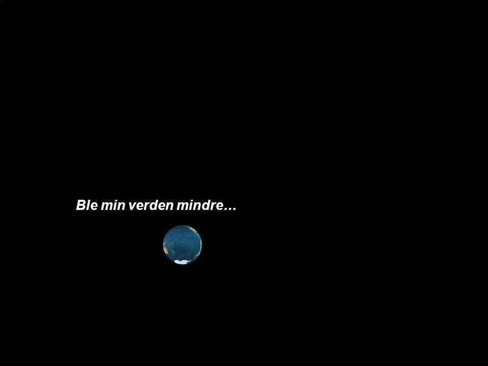 Ble min verden mindre…