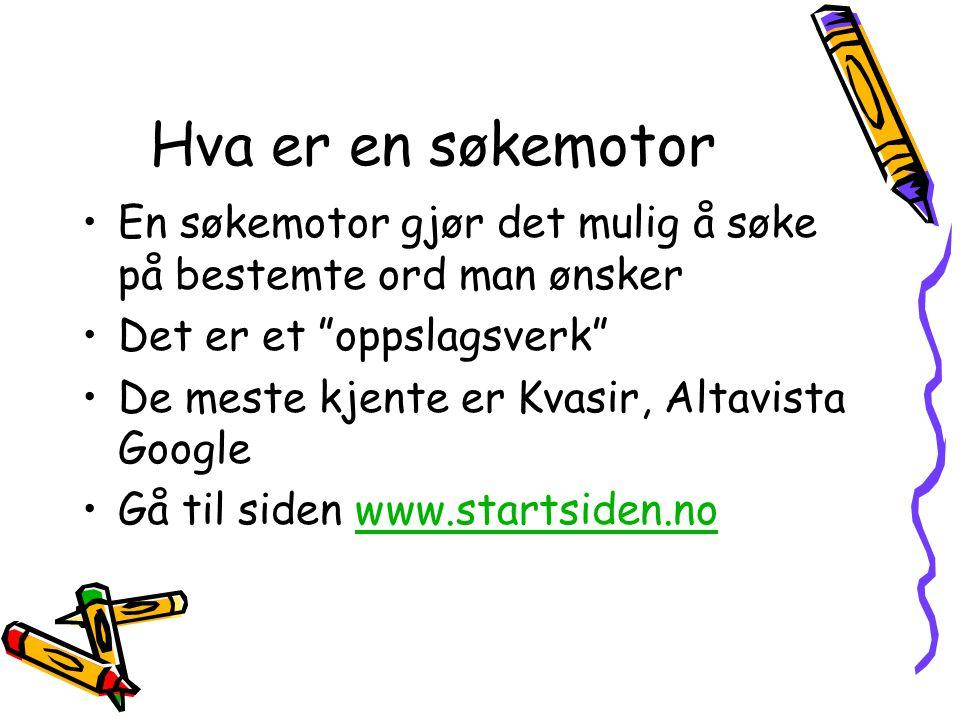 Hva er en søkemotor En søkemotor gjør det mulig å søke på bestemte ord man ønsker Det er et oppslagsverk De meste kjente er Kvasir, Altavista Google Gå til siden www.startsiden.nowww.startsiden.no