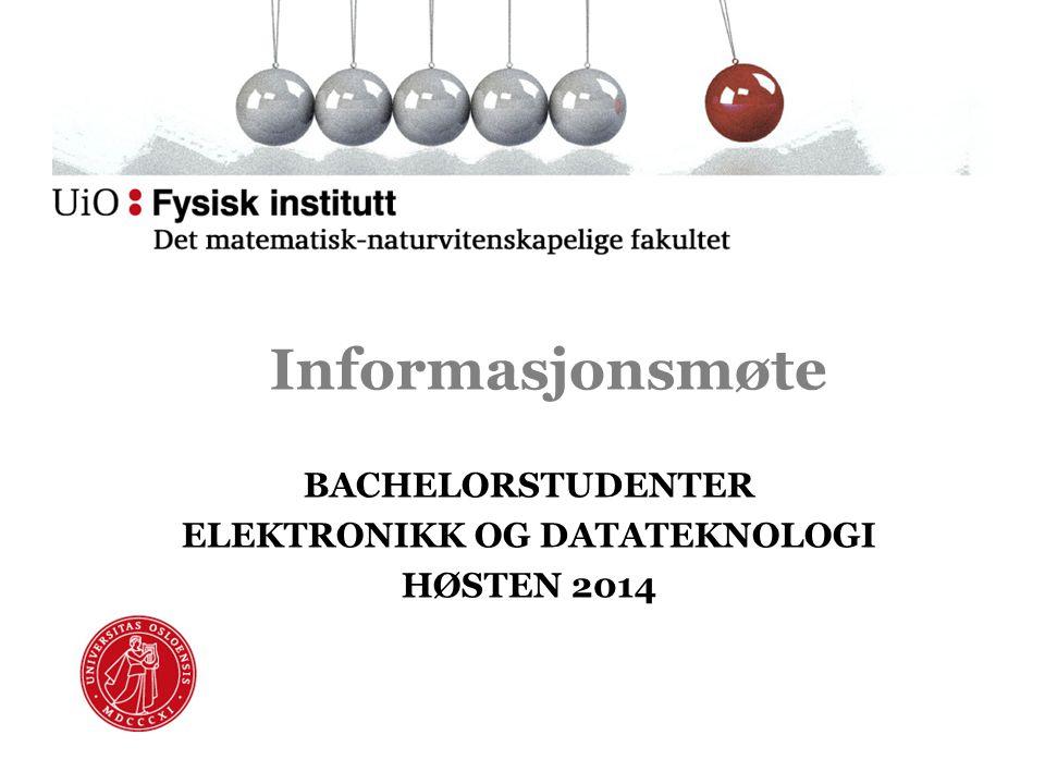 Informasjonsmøte BACHELORSTUDENTER ELEKTRONIKK OG DATATEKNOLOGI HØSTEN 2014