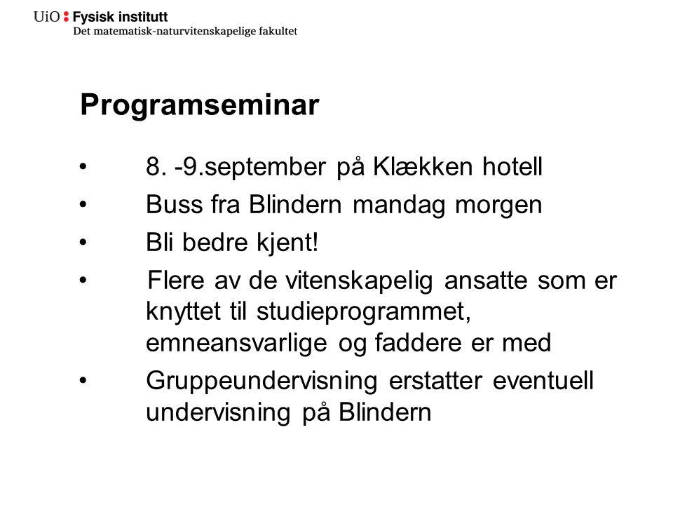 Programseminar 8. -9.september på Klækken hotell Buss fra Blindern mandag morgen Bli bedre kjent! Flere av de vitenskapelig ansatte som er knyttet til