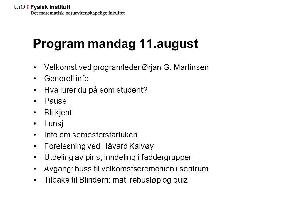 Program mandag 11.august Velkomst ved programleder Ørjan G. Martinsen Generell info Hva lurer du på som student? Pause Bli kjent Lunsj Info om semeste