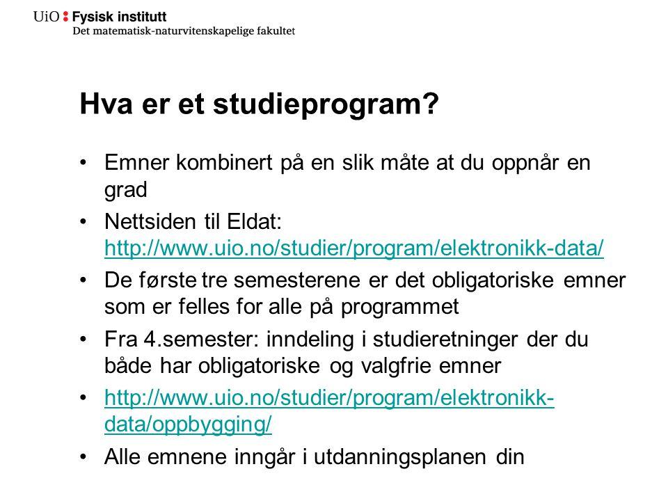 Hva er et studieprogram? Emner kombinert på en slik måte at du oppnår en grad Nettsiden til Eldat: http://www.uio.no/studier/program/elektronikk-data/