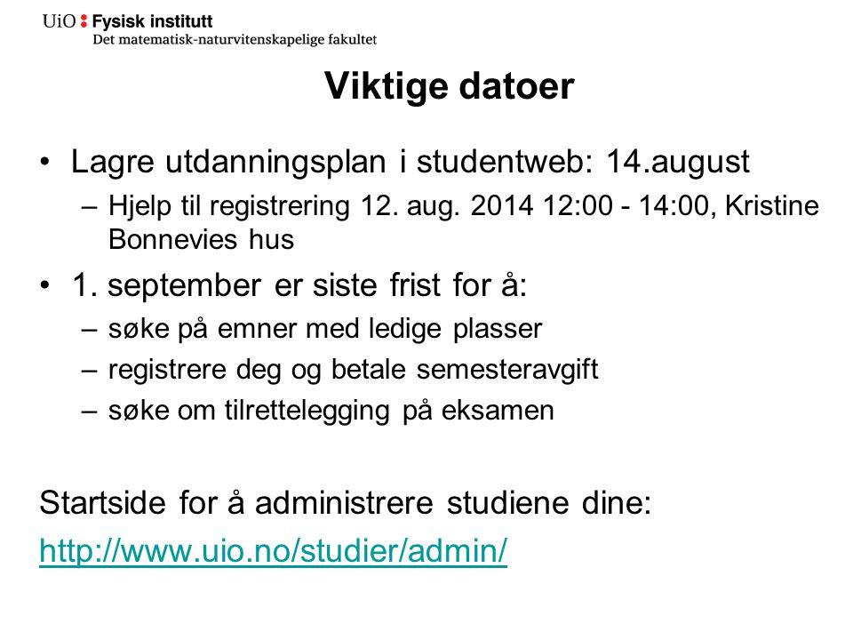 Viktige datoer Lagre utdanningsplan i studentweb: 14.august –Hjelp til registrering 12. aug. 2014 12:00 - 14:00, Kristine Bonnevies hus 1. september e