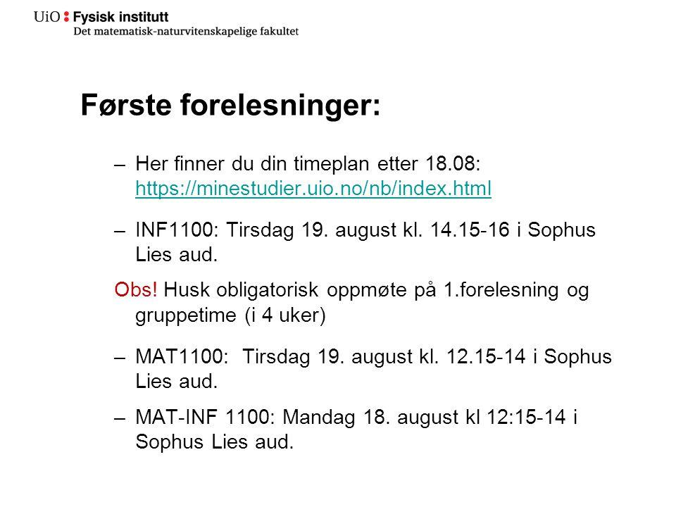 Første forelesninger: –Her finner du din timeplan etter 18.08: https://minestudier.uio.no/nb/index.html https://minestudier.uio.no/nb/index.html –INF1