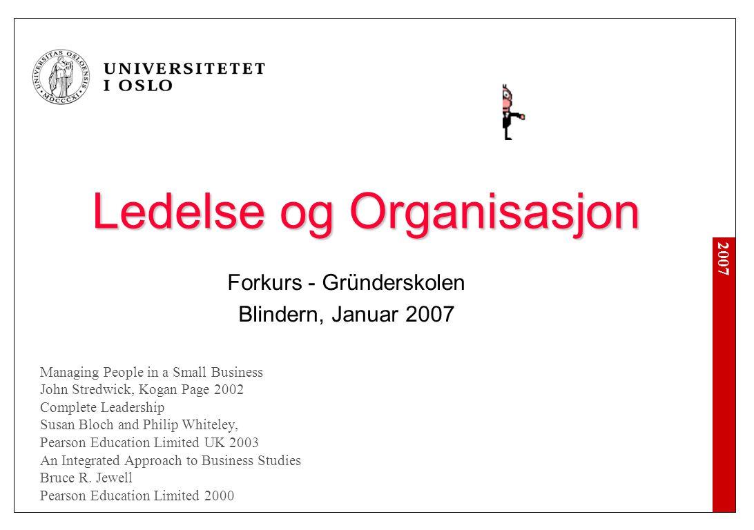 2007 Ledelse og Organisasjon Forretningssystem og organisasjon Ledelse, ledergruppen (Dream team) Rekruttering Opplæring og utvikling Performance Lønn og kompensasjon 'Trange tider'