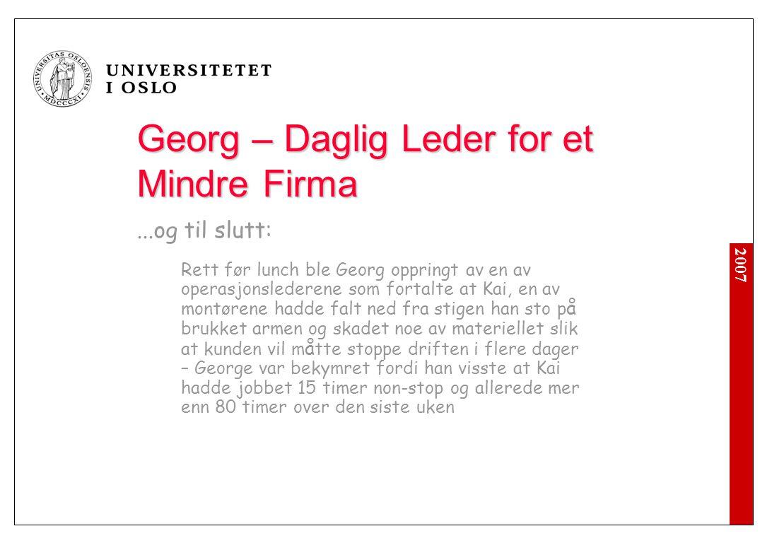 2007 Georg – Daglig Leder for et Mindre Firma...og til slutt: Rett før lunch ble Georg oppringt av en av operasjonslederene som fortalte at Kai, en av