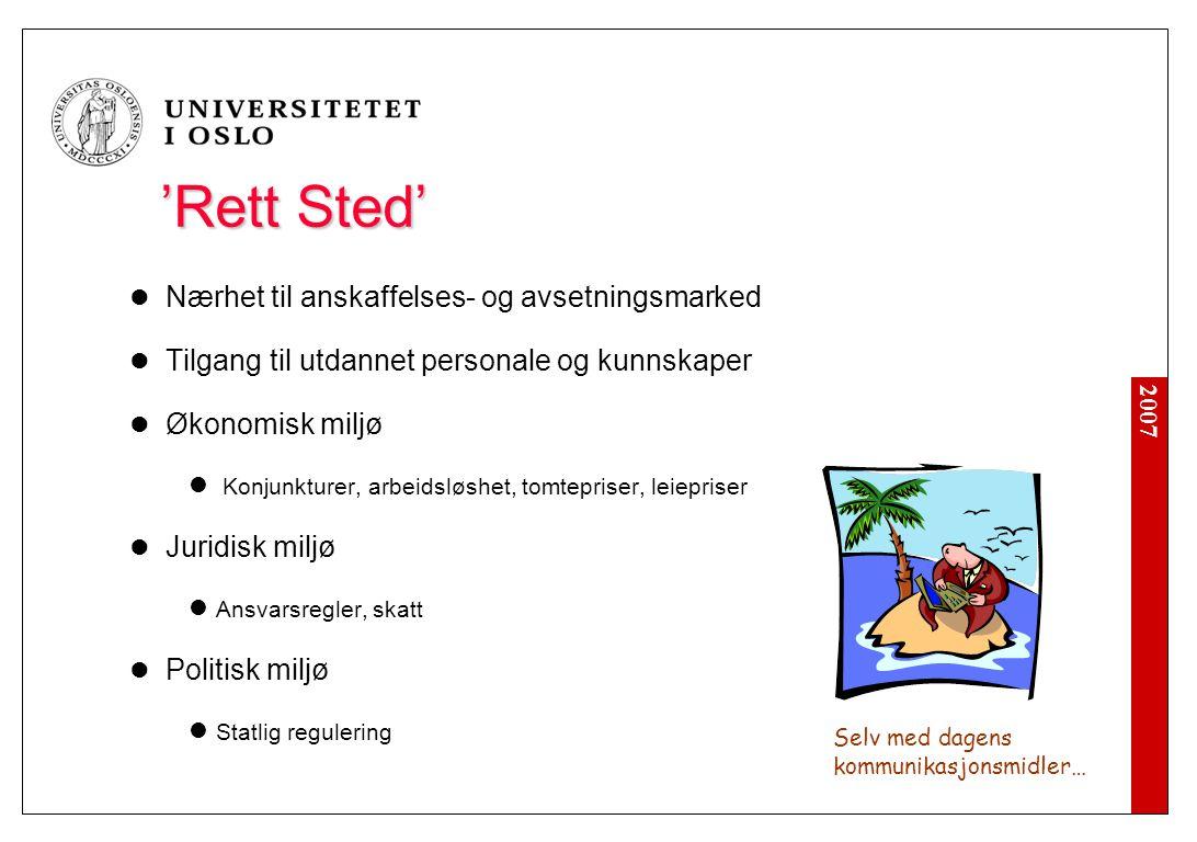2007 'Rett Sted' Nærhet til anskaffelses- og avsetningsmarked Tilgang til utdannet personale og kunnskaper Økonomisk miljø Konjunkturer, arbeidsløshet