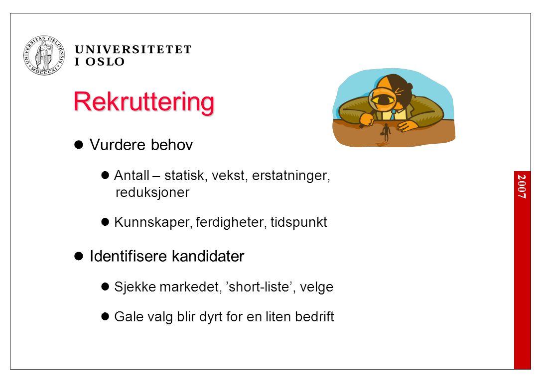 2007 Rekruttering Rekruttering Vurdere behov Antall – statisk, vekst, erstatninger, reduksjoner Kunnskaper, ferdigheter, tidspunkt Identifisere kandid