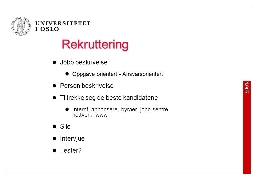 2007 Rekruttering Rekruttering Jobb beskrivelse Oppgave orientert - Ansvarsorientert Person beskrivelse Tiltrekke seg de beste kandidatene Internt, an
