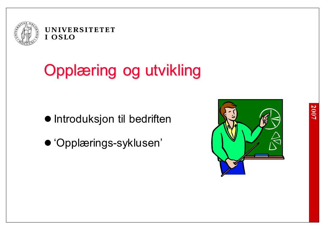 2007 Opplæring og utvikling Opplæring og utvikling Introduksjon til bedriften 'Opplærings-syklusen'
