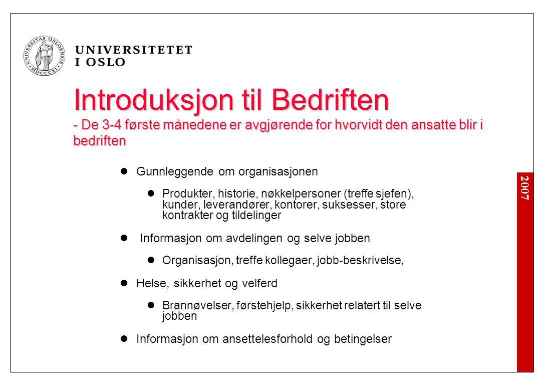 2007 Introduksjon til Bedriften - De 3-4 første månedene er avgjørende for hvorvidt den ansatte blir i bedriften Gunnleggende om organisasjonen Produk