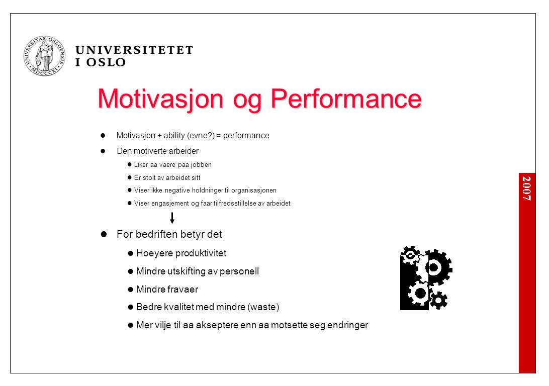 2007 Motivasjon og Performance Motivasjon og Performance Motivasjon + ability (evne?) = performance Den motiverte arbeider Liker aa vaere paa jobben E
