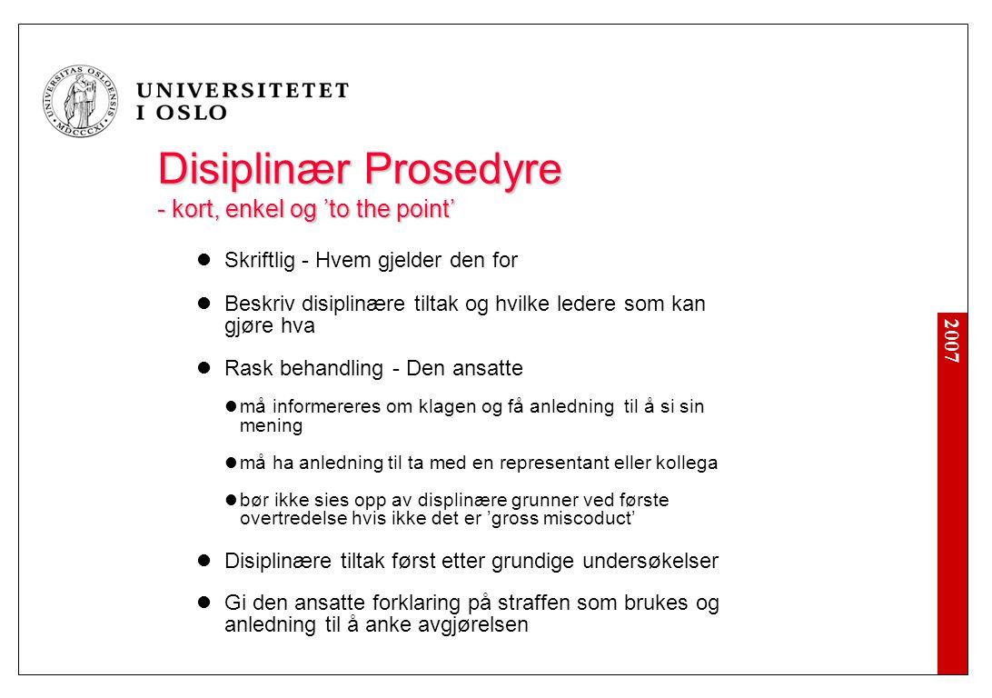 2007 Disiplinær Prosedyre - kort, enkel og 'to the point' Skriftlig - Hvem gjelder den for Beskriv disiplin æ re tiltak og hvilke ledere som kan gj ø